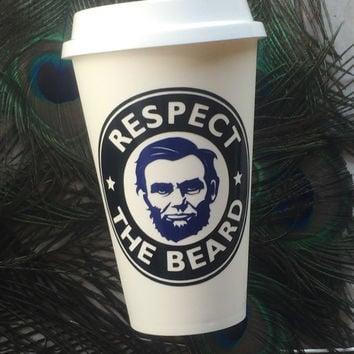 Respect the beard, To go cup, Travel cup, Personalized cup, Gift, Reusable Cup, Abraham Lincoln, Coffee, Mugs, Coffee Cup, Coffee Mug