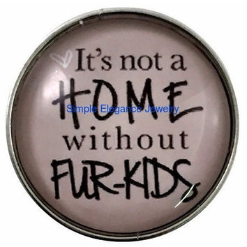 It's not a home without fur kids 20mm Snap for Snap Jewelry (3205)