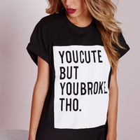 Missguided - You Cute But Broke Slogan T Shirt Black