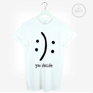 YOU DECIDE happy or sad t-shirt shirt tee smiley unisex mens womens hipster tumblr instagram blogger *brand new