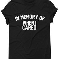 In Memory Of When I Cared, Graphic Tee, Unisex T-Shirt