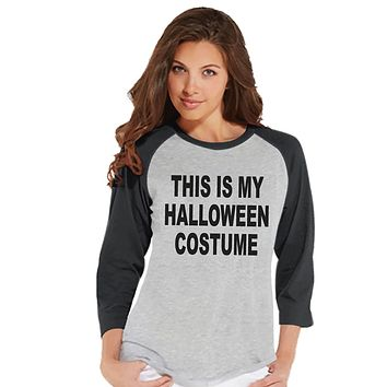7 ate 9 Apparel Womens This Is My Halloween Costume Raglan Shirt
