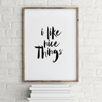"Printable quotes ""I like nice Things"" Typography quote Inspirational print Motivational poster Typographic print Home decor Room poster"