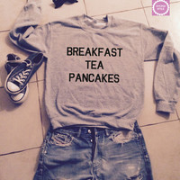 Breakfast Tea Pancakes sweatshirt jumper gift cool fashion girls UNISEX sizing women sweater funny cute teens dope teenagers tumblr blogger