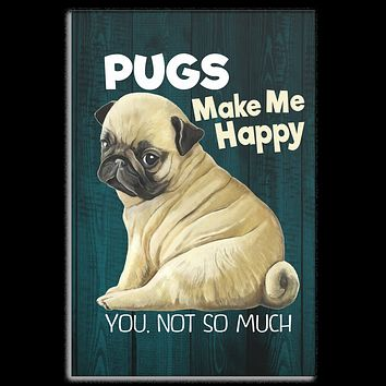 Pug Art Canvas Print - Pugs Make Me Happy You Not So Much