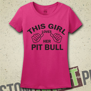 This Girl Loves Her Pit Bull T-Shirt - Tee - Shirt - Gift for Friend - Funny - Humor - Pittie - Pit Bull Lover - Pitbull -