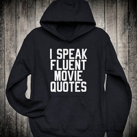 I Speak Fluent Movie Quotes Funny College Humor Slogan Hoodie Party TV Series Sweatshirt Film Buff Hipster Tops