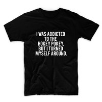 I Was Addicted To The Hokey Pokey Graphic Tshirt, Graphic Tee, Womens Graphic Tee, Womens Graphic Tshirt