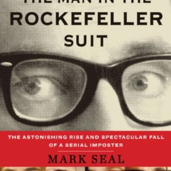 The Man in the Rockefeller Suit: The Astonishing Rise and Spectacular Fall of a Serial Impostor Kindle Edition