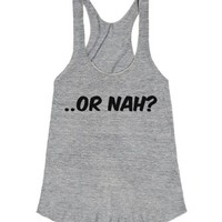 ..Or Nah?-Female Athletic Grey T-Shirt