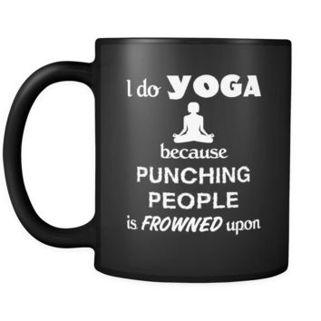 Yoga - I do Yoga because punching people is frowned upon - 11oz Black Mug
