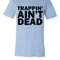 Trappin' ain't dead - Unisex T-shirt