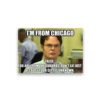 False: Im from Chicago Dwight Schrute Magnet