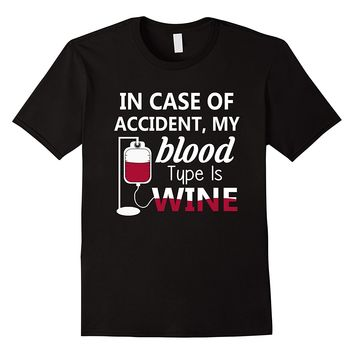 In Case Of Accident, My Blood Type Is Wine Shirt