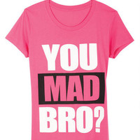 You Mad Bro
