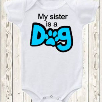 My sister is a dog Onesuit dog Onesuit ® brand bodysuit or shirt i love dog big brother paw print dog lover unqiue baby gift gender neutral