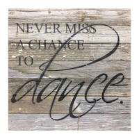 Never Miss A Chance To Dance - Reclaimed Re-purposed Art Sign 14-in