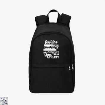 Quilting Is A Sport Yay I Am A Athlete, Sewing Backpack