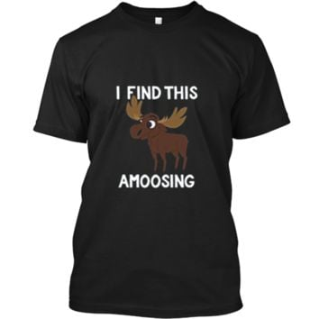 I Find This Amoosing T-Shirt - Funny Moose Amusing Pun Tee Custom Ultra Cotton