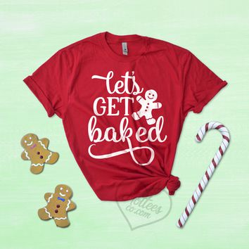 Let's Get Baked Funny Christmas Shirt