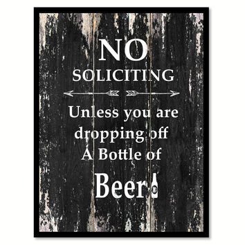 No soliciting unless you are dropping off a bottle of beer Funny Quote Saying Canvas Print with Picture Frame Home Decor Wall Art