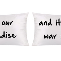 It's our paradise and it's a war zone couples pillow cases