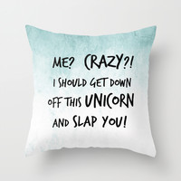 Me? Crazy? I Should Get Down Off This Unicorn And Slap you Throw Pillow by PositIva