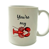 You're My LOBSTER - 11 ounce Coffee Mug - Superb GIFT
