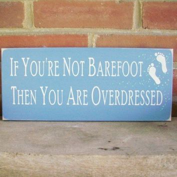 If Youre Not Barefoot Then You Are Overdressed Wood Beach sign | CountryWorkshop - Folk Art & Primitives on ArtFire