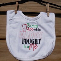 Military Baby Bib, Baby Girl Bib,  Born Free While Daddy Fought for Me, Embroidered Baby Bib