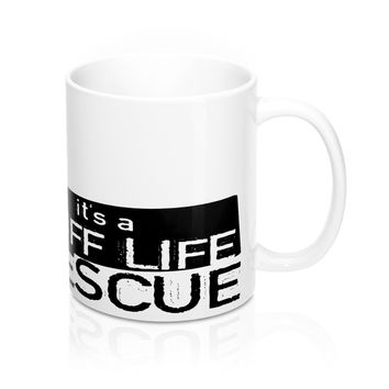It'a a Ruff Life Animal Rescue Mug--11 oz