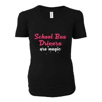 School Bus Drivers Are Magic. Awesome Gift - Ladies T-shirt