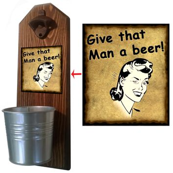 Give That Man a Beer Bottle Opener and Cap Catcher, Wall Mounted