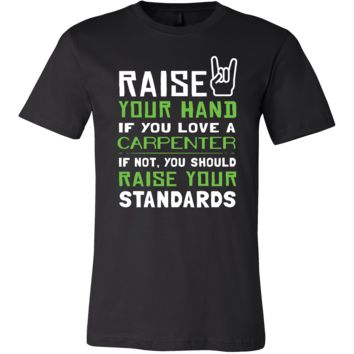 Carpenter Shirt - Raise your hand if you love Carpenter, if not raise your standards - Profession Gift
