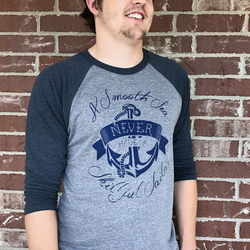"""A Smooth Sea Never Made A Skillful Sailor"" Tri-Blend 3/4 Length Tee"