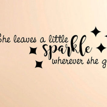 Vinyl Wall Word Decal - She Leaves a Little Sparkle Wherever She Goes - Home Decor - Wall Word