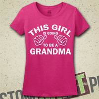 This Girl Is Going To Be A Grandma T-Shirt - Tee - Shirt - New Baby - Newborn - New Grandma - Baby Announcement - Pregnancy - Gift for Mom