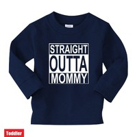 Straight Outta Mommy Toddler Long Sleeve T-shirt - Very Cute - WE DO CUSTOM Funny and Music