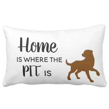 Home is Where the PIT is Pit Bull Lumbar Pillow