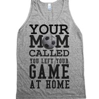 Mom called left your Soccer game at home tank top tee t shirt-Tank