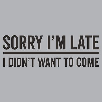 Sorry Im Late T-Shirt