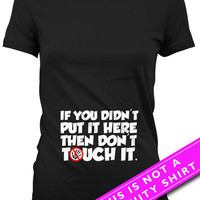 Funny Pregnancy T Shirt Maternity Gifts Pregnancy Clothes If You Didn't Put It Here Then Don't Touch It Expecting Mother Ladies Tee MAT-630