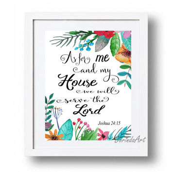 Joshua 24 15 As for me and my House we will serve Lord Watercolor Floral Bible Scripture printable Flower Christian art print 16x20 11x14