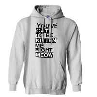 Youve CAT to be KITTEN me right Meow Hoodie for Mens Hoodie and Womens Hoodie *