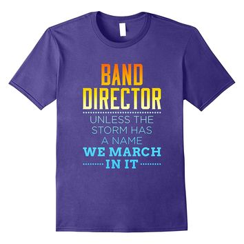 Marching Band Director T-Shirt -- We March In It