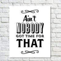Typography Print, Tv Quote, White Black, Wall Decor, No Time, Shabby Chic, Office Decor, Funny - Aint Nobody Got Time for That (8x10)