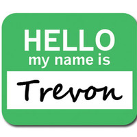 Trevon Hello My Name Is Mouse Pad