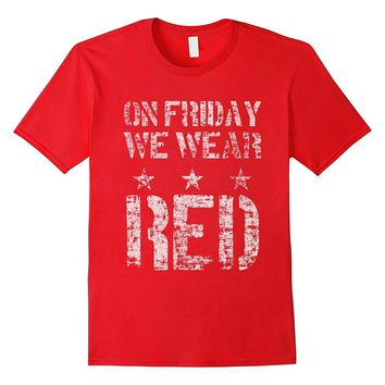 On Friday- We Wear RED Remember Everyone Deployed Tshirt
