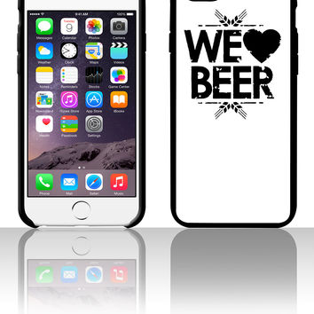 We Love Beer 5 5s 6 6plus phone cases