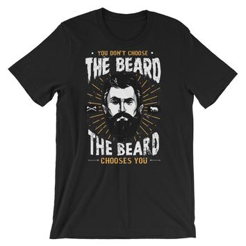 You Don't Choose The Beard Chooses You Short-Sleeve Unisex T-Shirt